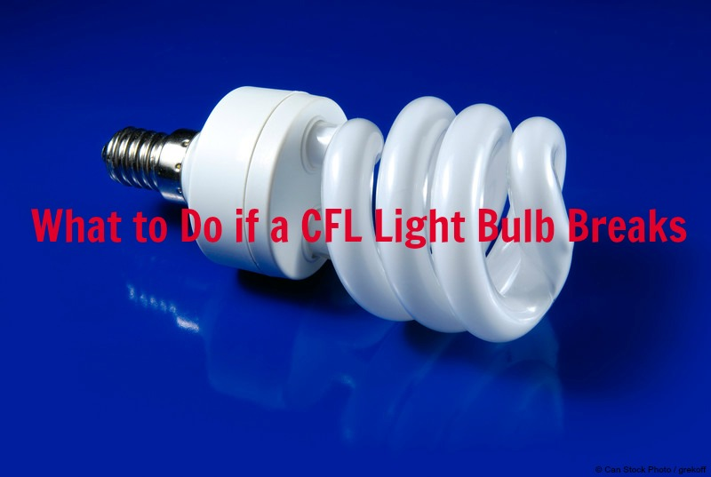 What to Do If a Compact Fluorescent Bulb Breaks