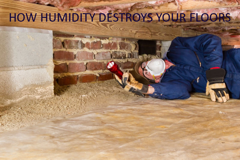 How Humidity Destroys Your Floors