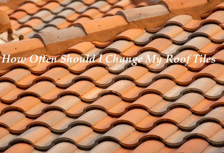 How Often Should I Change My Roof Tiles